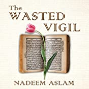 The Wasted Vigil | [Nadeem Aslam]