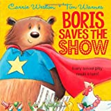 Boris Saves the Showby Carrie Weston