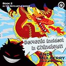 Skycastle and the Demonic Incident in Chinatown: Skycastle, Book 2 (       UNABRIDGED) by Andy Mulberry Narrated by Rich Camillucci