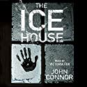 The Ice House (       UNABRIDGED) by John Connor Narrated by Victoria Fox
