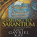 Sailing to Sarantium: Book One of the Sarantine Mosaic Hörbuch von Guy Gavriel Kay Gesprochen von: Berny Clark