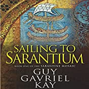 Sailing to Sarantium: Book One of the Sarantine Mosaic | Guy Gavriel Kay