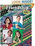 Friendship Bracelets 101: Fun to Make, Fun to Wear, Fun to Share (Can Do Crafts)