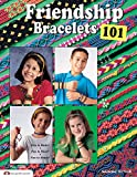 Friendship Bracelets 101: Fun to Make, Fun to Wear, Fun to Share (Can Do Crafts)