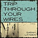 Trip Through Your Wires Audiobook by Sarah Layden Narrated by Sarah Layden
