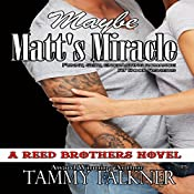Maybe Matt's Miracle: Reed Brothers, Book 4 | Tammy Falkner