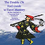 The Double Oh Fool Guide to Tarot Mastery: An Easy Approach to Learning Tarot | Jim Larsen