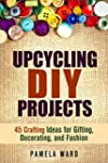 Upcycling DIY Projects: 45 Crafting I...