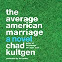 The Average American Marriage: A Novel (       UNABRIDGED) by Chad Kultgen Narrated by Chad Kultgen
