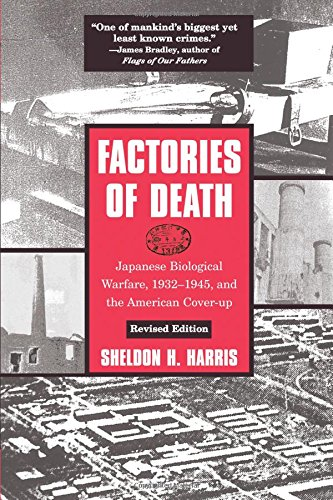 Factories of Death: Japanese Biological Warfare, 1932-1945, and the American Cover-Up: Japanese Biological Warfare 1932-45 and the American Cover-up