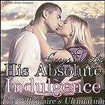 His Absolute Indulgence: The Billionaire's Ultimatum (A BDSM Erotic Romance, Part 6) | Cerys du Lys