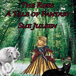 The Rose: A Tale of Fantasy | [Sue Julsen]