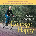 The Courage to Be Happy | Sylvia Boorstein