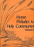 img - for Hymn Preludes for Holy Communion : Come, Risen Lord; Cup of Blessing that we share; In the Quiet Consecration; Lord Jesus Christ, Thou Living Bread; Now the Silence; Lord, Who the Night Your were Betrayed; book / textbook / text book