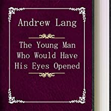 The Young Man Who Would Have His Eyes Opened (       UNABRIDGED) by Andrew Lang Narrated by Anastasia Bertollo