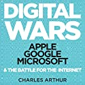 Digital Wars: Apple, Google, Microsoft, and the Battle for the Internet (       ungekürzt) von Charles Arthur Gesprochen von: Stephen Rashbrook