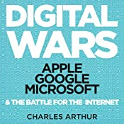 Digital Wars: Apple, Google, Microsoft, and the Battle for the Internet | [Charles Arthur]
