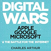 Digital Wars: Apple, Google, Microsoft, and the Battle for the Internet (       UNABRIDGED) by Charles Arthur Narrated by Stephen Rashbrook
