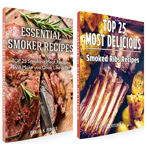 Smoker Recipes Book Bundle: TOP 25 Essential Smoking Meat Recipes + Most Delicious Smoked Ribs Recipes that Will Make you Cook Like a Pro (DH Kitchen 110) by Daniel Hinkle, Marvin Delgado, Ralph Replogle