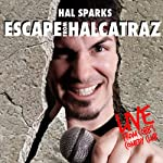Escape from Halcatraz | Hal Sparks