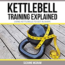 Kettlebell Training Explained: Using Kettlebells to Get in Shape (       UNABRIDGED) by Suzanne McGraw Narrated by LaDonna Conleigh