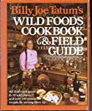 Billy Joe Tatums Wild Foods Cookbook and Field Guide