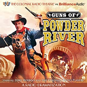 Guns of Powder River: A Radio Dramatization | [Jerry Robbins, The Colonial Radio Players]