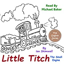Little Titch the Small Engine: The Engine Series Book 1 (       UNABRIDGED) by Ian Shimwell Narrated by Michael Baker