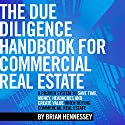 The Due Diligence Handbook for Commercial Real Estate: A Proven System to Save Time, Money, Headaches and Create Value When Buying Commercial Real Estate Audiobook by Brian Hennessey Narrated by Brian Hennessey