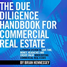 The Due Diligence Handbook for Commercial Real Estate: A Proven System to Save Time, Money, Headaches and Create Value When Buying Commercial Real Estate (       UNABRIDGED) by Brian Hennessey Narrated by Brian Hennessey