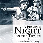 A Possum's Night on the Titanic | Jamey M. Long