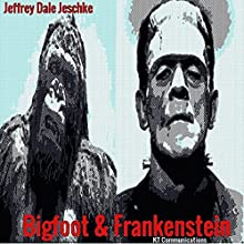 Bigfoot & Frankenstein Audiobook by Jeffrey Dale Jeschke Narrated by Kevin Theis