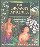The Shaman's Apprentice: A Tale of the Amazon Rain Forest (0152024867) by Cherry, Lynne