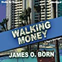 Walking Money: Bill Tasker Series, Book 1 (       UNABRIDGED) by James O. Born Narrated by Gene Engene