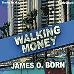 Walking Money: Bill Tasker Series, Book 1 (       UNABRIDGED) by James O. Born Narrated by Gene Engene
