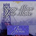 Every Move You Make Audiobook by Jill Jones Narrated by Christine Marshall