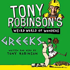 Tony Robinson's Weird World of Wonders! Greeks Audiobook