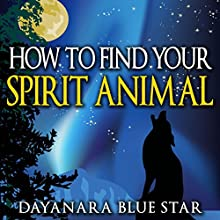How to Find Your Spirit Animal (       UNABRIDGED) by Dayanara Blue Star Narrated by Neal Chandran