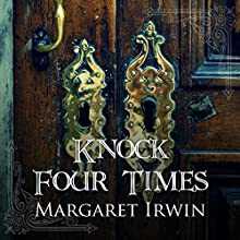 Knock Four Times (       UNABRIDGED) by Margaret Irwin Narrated by Zara Ramm