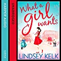 What a Girl Wants (       UNABRIDGED) by Lindsey Kelk Narrated by Penelope Rawlins