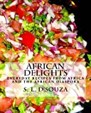 S. L. d'Souza African Delights: Everyday recipes from Africa and the African Diaspora: 2 (Cultures, People and Places)