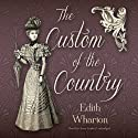 The Custom of the Country (       UNABRIDGED) by Edith Wharton Narrated by Grace Conlin