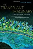 Lesley Sharp The Transplant Imaginary: Mechanical Hearts, Animal Parts, and Moral Thinking in Highly Experimental Science