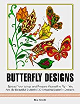 BUTTERFLY DESIGNS: SPREAD YOUR WINGS AND PREPARE YOURSELF TO FLY -  YOU ARE MY BEAUTIFUL BUTTERFLY! 30 AMAZING BUTTERFLY DESIGNS (BUTTERFLY DESIGNS, INSECT DESIGNS, INSECT, NATURAL DESIGNS)