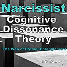 Narcissist and the Cognitive Dissonance Theory: The Web of Eternal Entanglement: Transcend Mediocrity, Book 87 (       UNABRIDGED) by J.B. Snow Narrated by Ron Welch