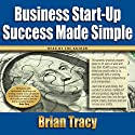 Business Start-Up Success Made Simple Hörbuch von Brian Tracy Gesprochen von: Brian Tracy