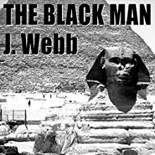 The Black Man: The Father of Civilisation (       UNABRIDGED) by James Morris Webb Narrated by Felbrigg Napoleon Herriot
