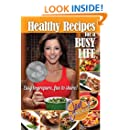Healthy Recipes for a Busy Life: Easy to Prepare, Fun to Share!