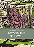 Beyond the Fell Wall (Little Toller Monographs)