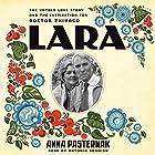 Lara: The Untold Love Story and the Inspiration for Doctor Zhivago Hörbuch von Anna Pasternak Gesprochen von: Antonia Beamish